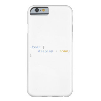 Fear Display None Funny CSS Barely There iPhone 6 Case