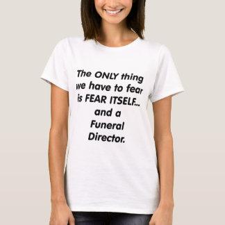 fear funeral director T-Shirt