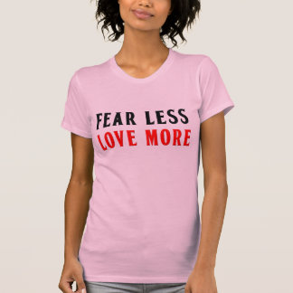 Fear Less Love More in Pink T-Shirt