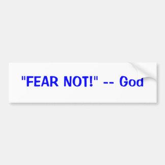 """""""FEAR NOT!"""" -- God Bumper Sticker"""