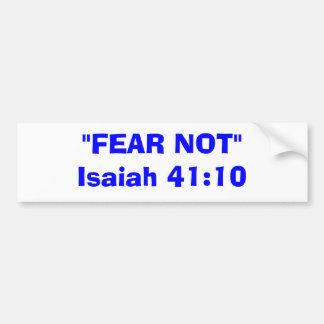 """""""FEAR NOT""""Isaiah 41:10 Bumper Sticker"""