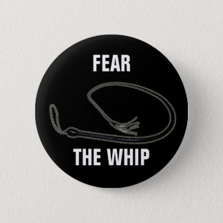FEAR THE WHIP 6 CM ROUND BADGE