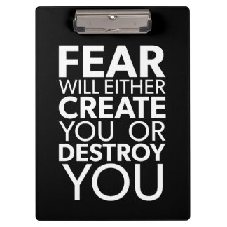Fear Will Create Or Destroy You - Inspirational Clipboard