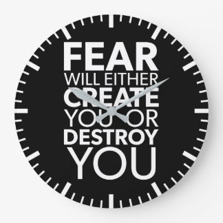 Fear Will Create Or Destroy You - Inspirational Large Clock