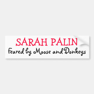 Feared by Moose and Donkeys, SARAH PALIN Bumper Sticker