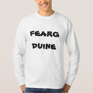 fearg duine, angry man in Gaelic T-Shirt