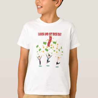February 8th - Laugh And Get Rich Day T-Shirt