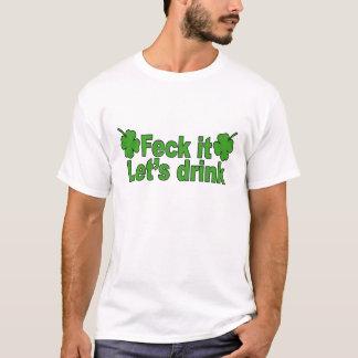 FECK it (Irish swear word) LET's DRINK T-Shirts