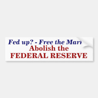 Fed up? - Free the Market, Abolish the , FEDER... Bumper Sticker