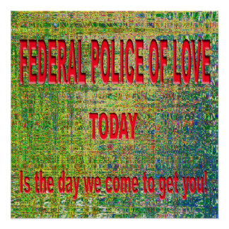 FEDERAL POLICE OF LOVE - TODAY IS THE DAY POSTER