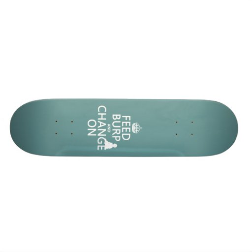 Feed Burp and Change On (baby) (any color) Skateboard