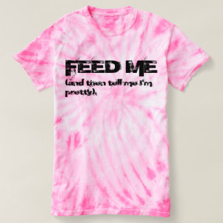 FEED ME (and then tell me I'm pretty). T-Shirt