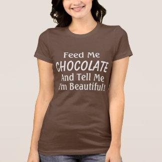 Feed Me Chocolate and Tell Me I'm Beautiful! T-Shirt