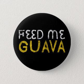Feed me guava 6 cm round badge