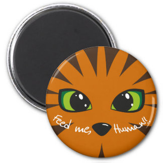 Feed me, human! 6 cm round magnet