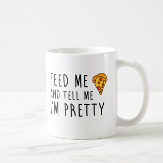 Feed Me Pizza And Tell Me I'm Pretty Coffee Mug