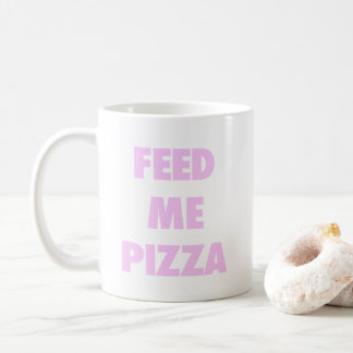 Feed Me Pizza Funny Girls Fast Food Quote Print Coffee Mug