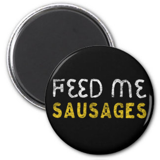 Feed me sausages magnet