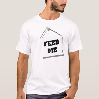 Feed Me sign T-Shirt
