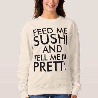 FEED ME SUSHI AND TELL ME I'M PRETTY Funny Sweatshirt