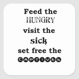 feed the hungry visit the sik set free the captive square sticker