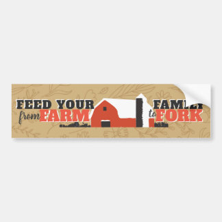 Feed Your Family From Farm to Fork Bumper Sticker