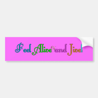 Feel Alive and Jive Bumper Sticker