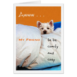 Feel Better My Friend, Cozy and Comfy Westie Dog Greeting Card