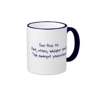 Feel free to point, stare, whisper and talk coffee mug