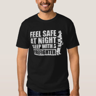 Feel Safe at Night Sleep With a Firefighter T-shirts