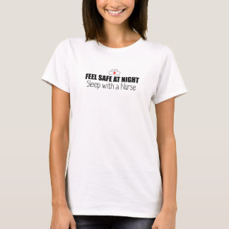 Feel safe at night Sleep with a Nurse T-Shirt
