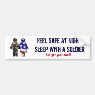 Feel Safe At Night; Sleep With a Soldier Bumper Sticker