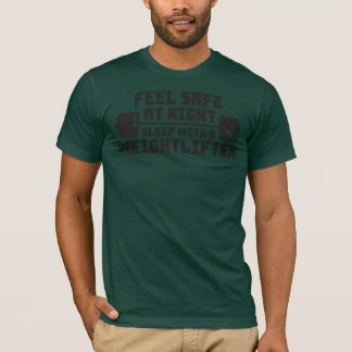 Feel Safe At Night. Sleep With A Weightlifter. T-Shirt