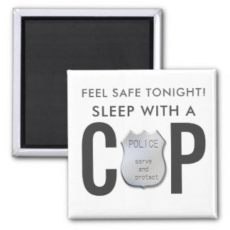 feel safe funny cop police humor square magnet