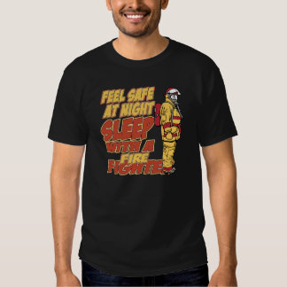 Feel Safe, Sleep with a Firefighter Tshirt