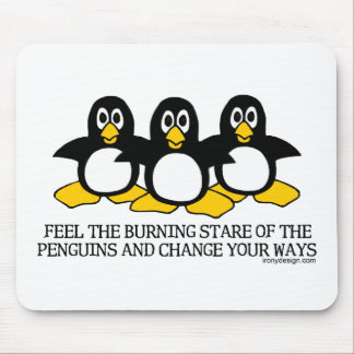 Feel The Burning Stare Of The Penguins Mouse Pad