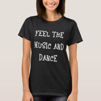 Feel the Music and Dance Musician Dancer T-Shirt