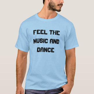 Feel the Music and Dance T-Shirt