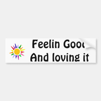 Feelin Good and Loving it Inspirational Art Bumper Sticker