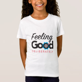 Feeling Good Deliberately - Girls' Tshirt