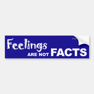 Feelings Are Not Facts Bumper Stickers