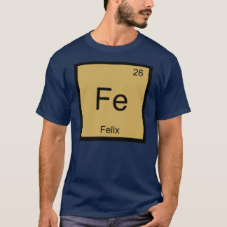 Felix Name Chemistry Element Periodic Table T-Shirt