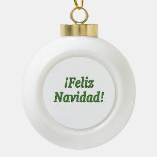 ¡Feliz Navidad! Merry Christmas in Spanish gf Ceramic Ball Decoration