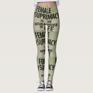 FEMALE SUPREMACY IS THE NATURAL ORDER OF LIFE LEGGINGS