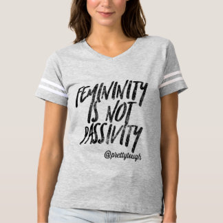 Femininity Is Not Passivity by Pretty Tough T-Shirt