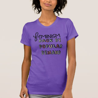 Feminism: Back By Popular Demand T-shirt