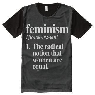 Feminism Definition - The radical notion that wome All-Over Print T-Shirt