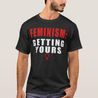 Feminism: Getting Yours (Red) T-Shirt