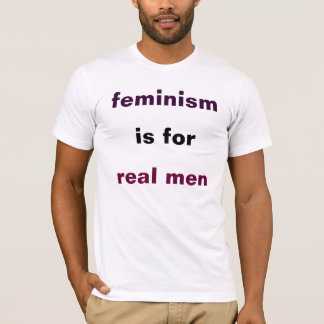 feminism is for real men T-Shirt