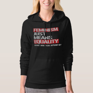 Feminism just means equality - why are you afraid  hoodie